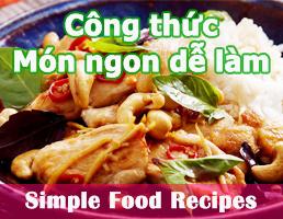 Công thức Món ngon dễ làm - Simple Food Recipes